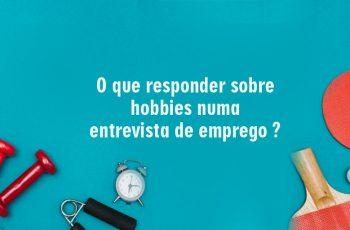 O que responder sobre hobbies numa entrevista de emprego em administração? O que significa?