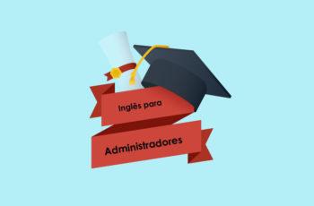 Cursos de inglês grátis para Administradores e profissionais na área de administração.